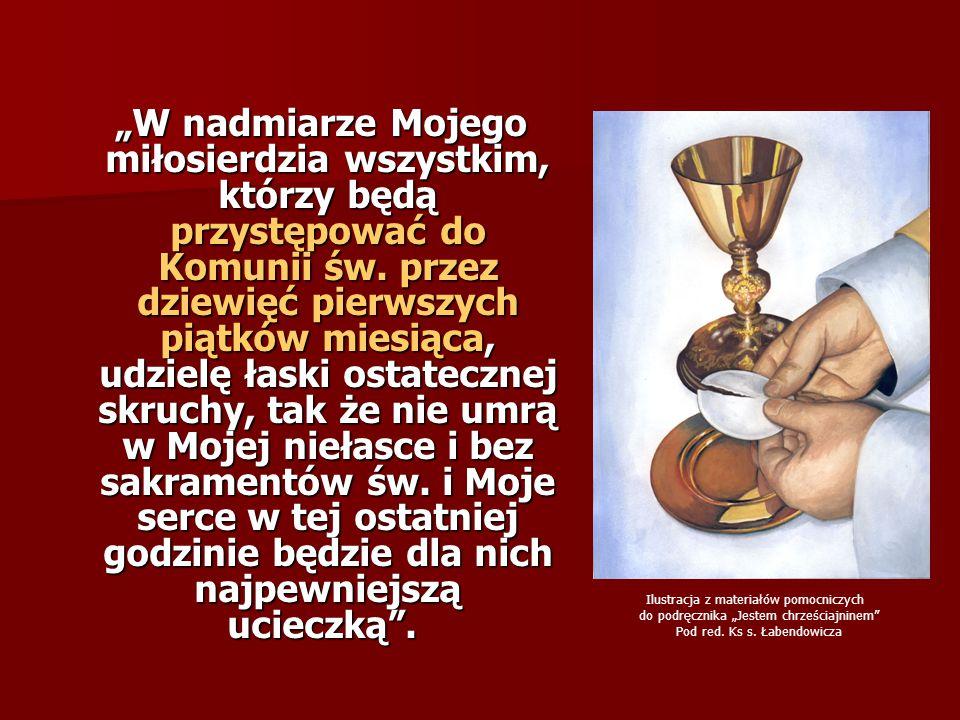 """""""W nadmiarze Mojego miłosierdzia wszystkim, którzy będą przystępować do Komunii św. przez dziewięć pierwszych piątków miesiąca, udzielę łaski ostatecz"""