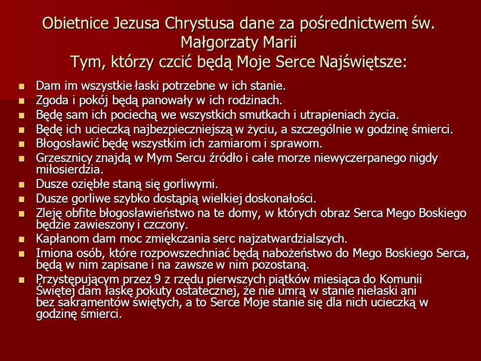Obietnice Jezusa Chrystusa dane za pośrednictwem św. Małgorzaty Marii Tym, którzy czcić będą Moje Serce Najświętsze: Dam im wszystkie łaski potrzebne