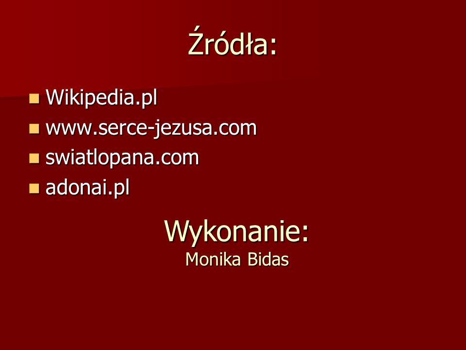 Źródła: Wikipedia.pl Wikipedia.pl www.serce-jezusa.com www.serce-jezusa.com swiatlopana.com swiatlopana.com adonai.pl adonai.pl Wykonanie: Monika Bida