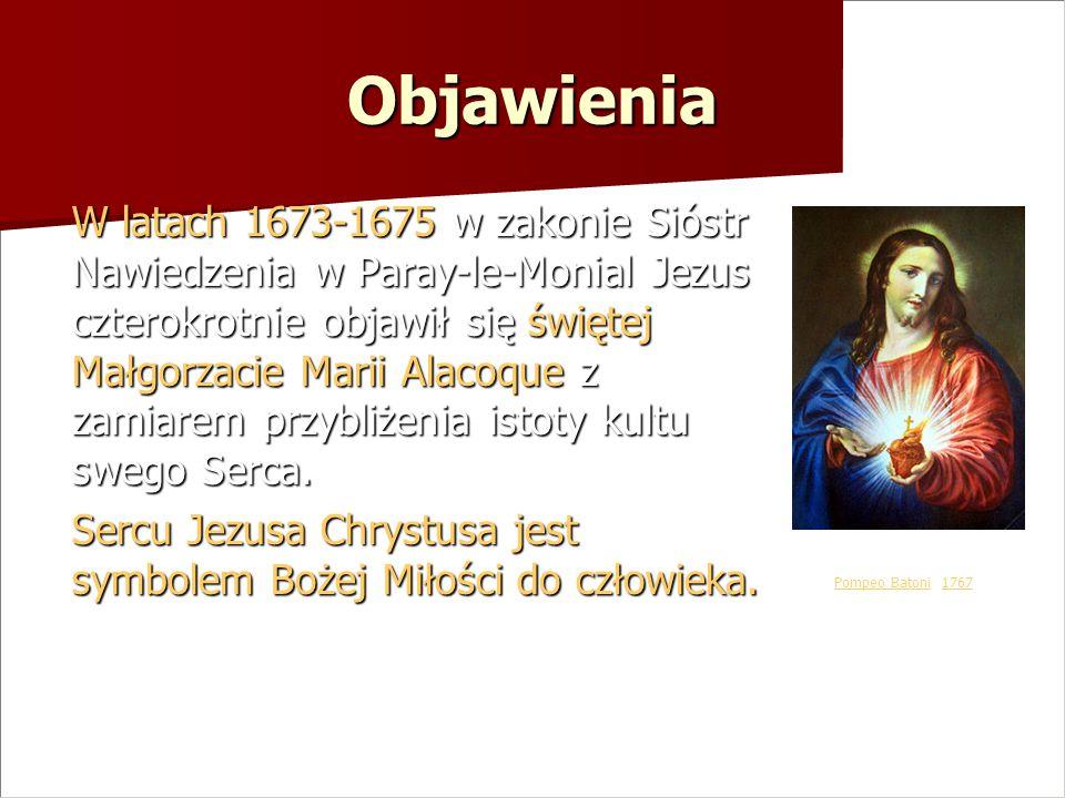 Objawienia W latach 1673-1675 w zakonie Sióstr Nawiedzenia w Paray-le-Monial Jezus czterokrotnie objawił się świętej Małgorzacie Marii Alacoque z zami