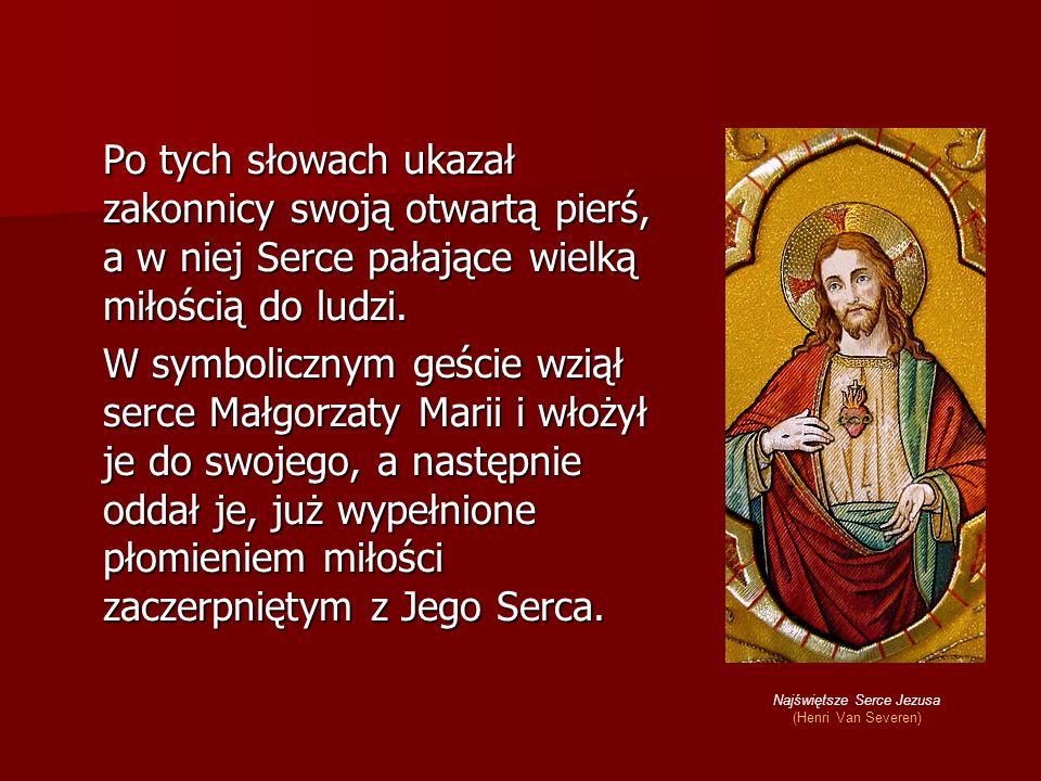 Po tych słowach ukazał zakonnicy swoją otwartą pierś, a w niej Serce pałające wielką miłością do ludzi. W symbolicznym geście wziął serce Małgorzaty M