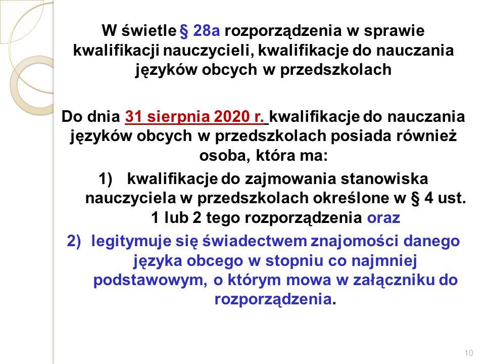 W świetle § 28a rozporządzenia w sprawie kwalifikacji nauczycieli, kwalifikacje do nauczania języków obcych w przedszkolach Do dnia 31 sierpnia 2020 r