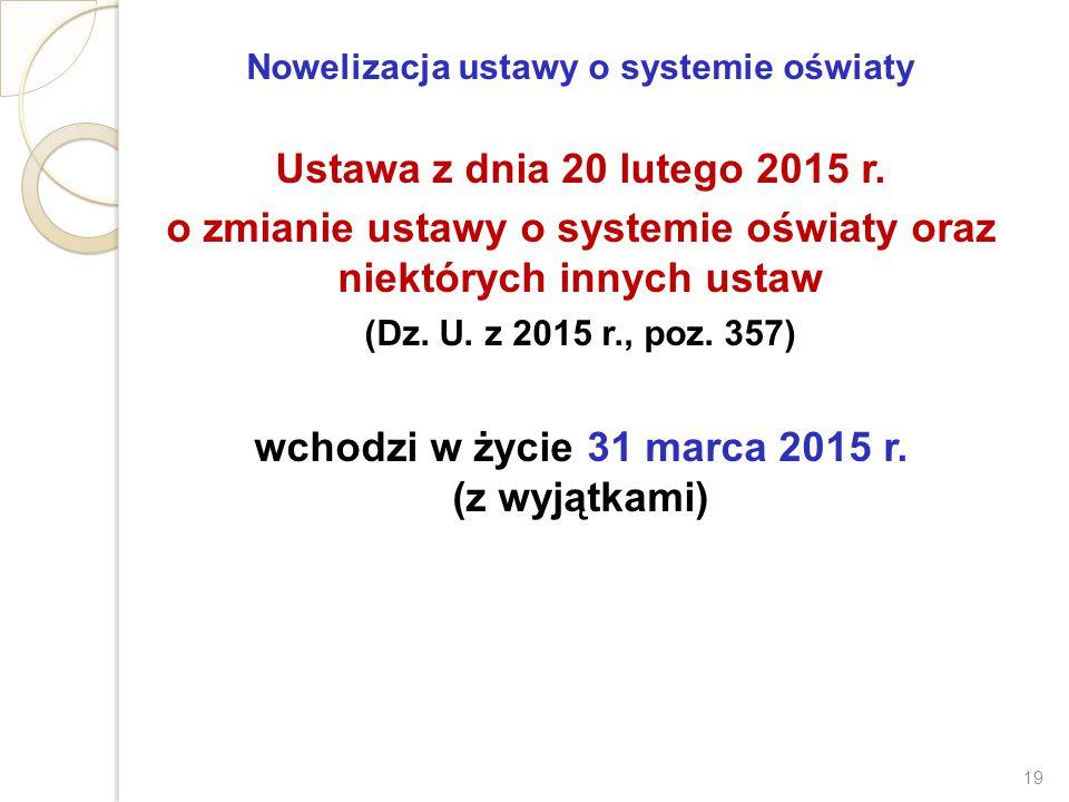 Nowelizacja ustawy o systemie oświaty Ustawa z dnia 20 lutego 2015 r. o zmianie ustawy o systemie oświaty oraz niektórych innych ustaw (Dz. U. z 2015