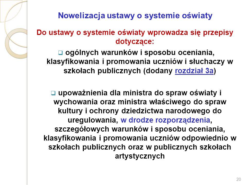 Nowelizacja ustawy o systemie oświaty Do ustawy o systemie oświaty wprowadza się przepisy dotyczące:  ogólnych warunków i sposobu oceniania, klasyfik