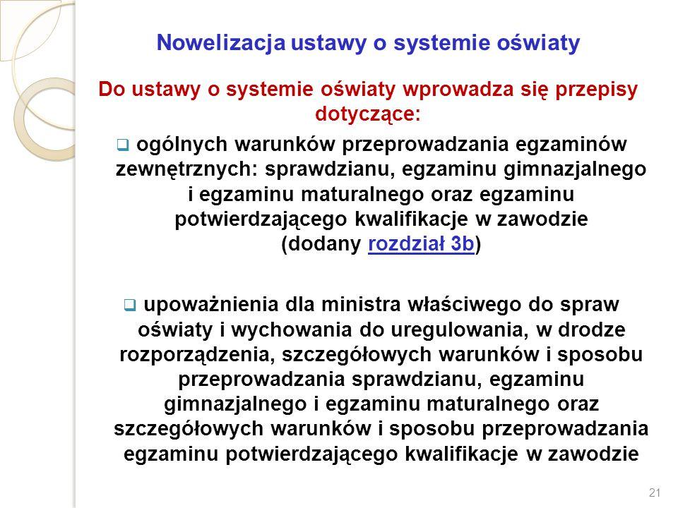 Nowelizacja ustawy o systemie oświaty Do ustawy o systemie oświaty wprowadza się przepisy dotyczące:  ogólnych warunków przeprowadzania egzaminów zew