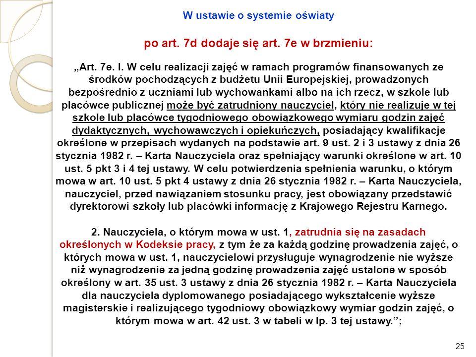 """W ustawie o systemie oświaty po art. 7d dodaje się art. 7e w brzmieniu: """"Art. 7e. l. W celu realizacji zajęć w ramach programów finansowanych ze środk"""