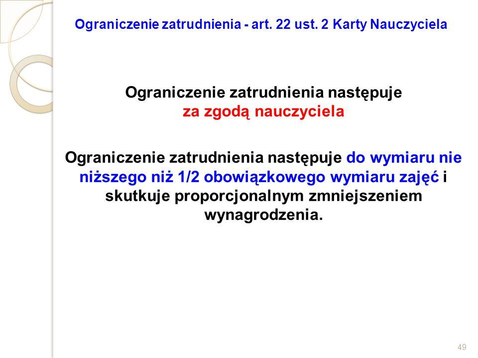 Ograniczenie zatrudnienia - art. 22 ust. 2 Karty Nauczyciela Ograniczenie zatrudnienia następuje za zgodą nauczyciela Ograniczenie zatrudnienia następ