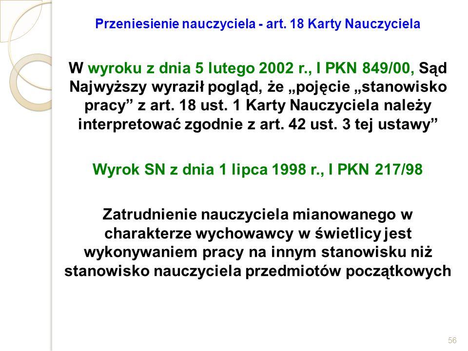 """Przeniesienie nauczyciela - art. 18 Karty Nauczyciela W wyroku z dnia 5 lutego 2002 r., I PKN 849/00, Sąd Najwyższy wyraził pogląd, że """"pojęcie """"stano"""