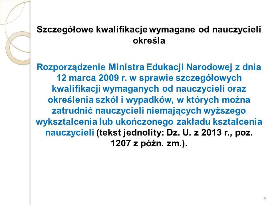 Szczegółowe kwalifikacje wymagane od nauczycieli określa Rozporządzenie Ministra Edukacji Narodowej z dnia 12 marca 2009 r. w sprawie szczegółowych kw