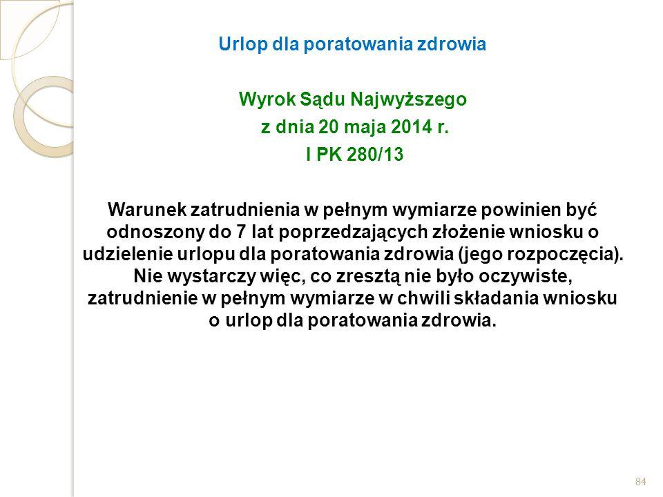 Urlop dla poratowania zdrowia Wyrok Sądu Najwyższego z dnia 20 maja 2014 r. I PK 280/13 Warunek zatrudnienia w pełnym wymiarze powinien być odnoszony
