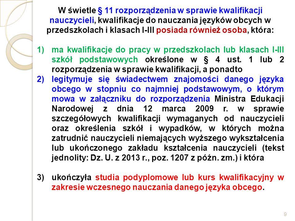 W świetle § 11 rozporządzenia w sprawie kwalifikacji nauczycieli, kwalifikacje do nauczania języków obcych w przedszkolach i klasach I-III posiada rów