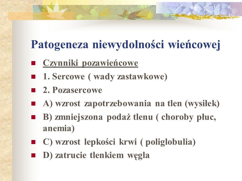Patogeneza niewydolności wieńcowej Czynniki pozawieńcowe 1. Sercowe ( wady zastawkowe) 2. Pozasercowe A) wzrost zapotrzebowania na tlen (wysiłek) B) z