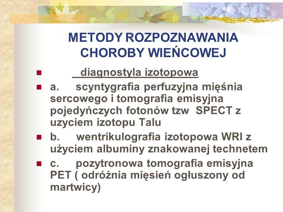 METODY ROZPOZNAWANIA CHOROBY WIEŃCOWEJ diagnostyla izotopowa a. scyntygrafia perfuzyjna mięśnia sercowego i tomografia emisyjna pojedyńczych fotonów t