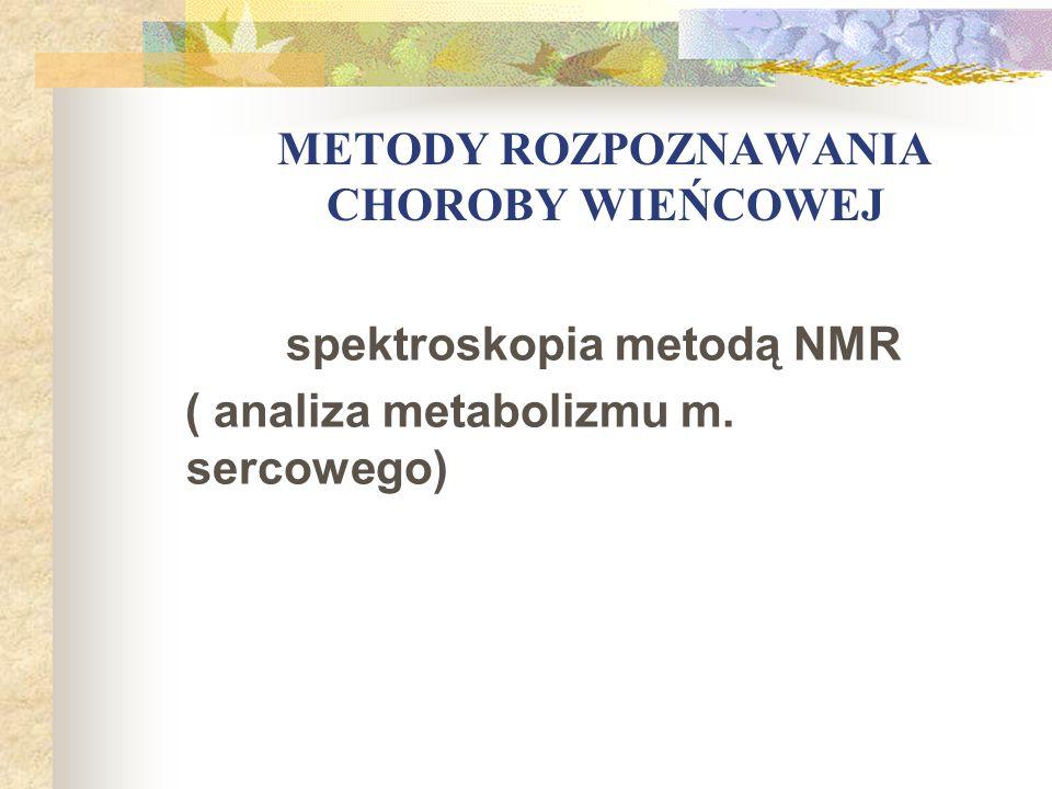 METODY ROZPOZNAWANIA CHOROBY WIEŃCOWEJ spektroskopia metodą NMR ( analiza metabolizmu m. sercowego)