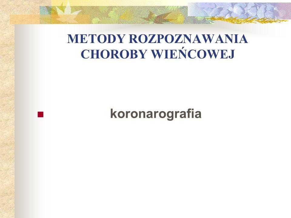 METODY ROZPOZNAWANIA CHOROBY WIEŃCOWEJ koronarografia