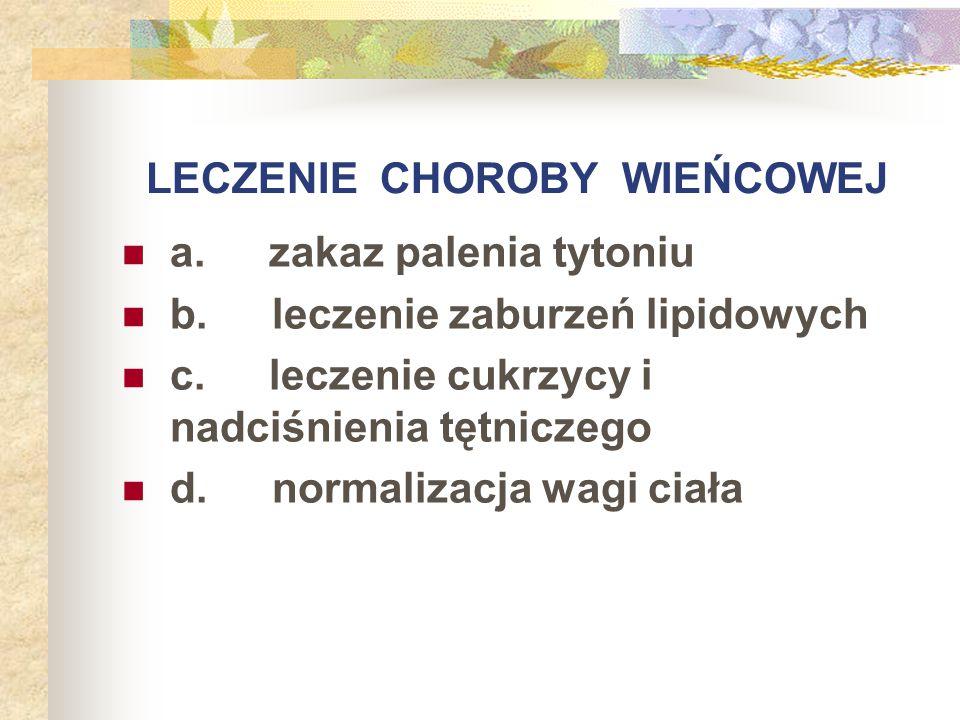 LECZENIE CHOROBY WIEŃCOWEJ a. zakaz palenia tytoniu b. leczenie zaburzeń lipidowych c. leczenie cukrzycy i nadciśnienia tętniczego d. normalizacja wag
