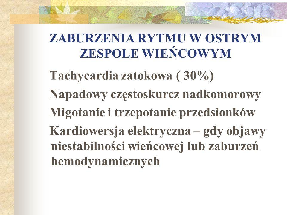 ZABURZENIA RYTMU W OSTRYM ZESPOLE WIEŃCOWYM Tachycardia zatokowa ( 30%) Napadowy częstoskurcz nadkomorowy Migotanie i trzepotanie przedsionków Kardiow