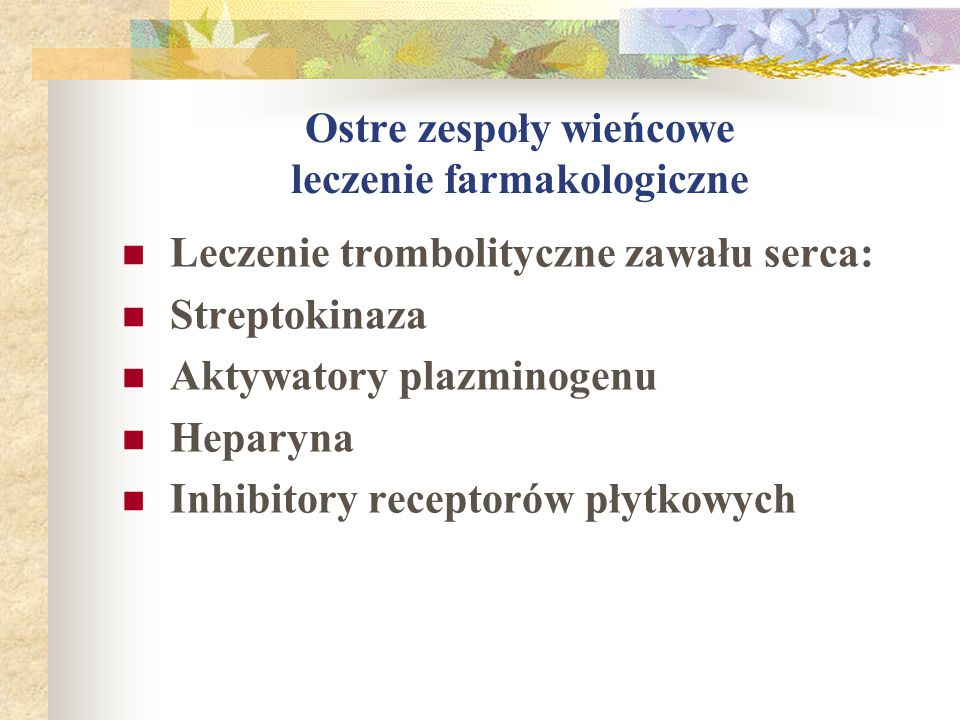 Ostre zespoły wieńcowe leczenie farmakologiczne Leczenie trombolityczne zawału serca: Streptokinaza Aktywatory plazminogenu Heparyna Inhibitory recept