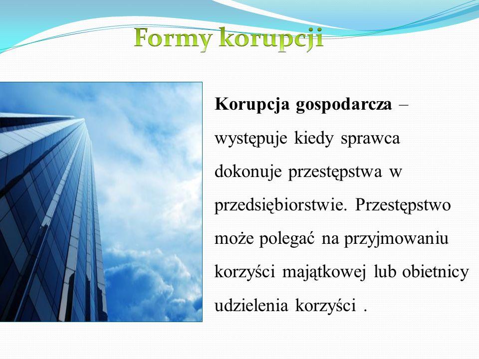 Korupcja gospodarcza – występuje kiedy sprawca dokonuje przestępstwa w przedsiębiorstwie. Przestępstwo może polegać na przyjmowaniu korzyści majątkowe