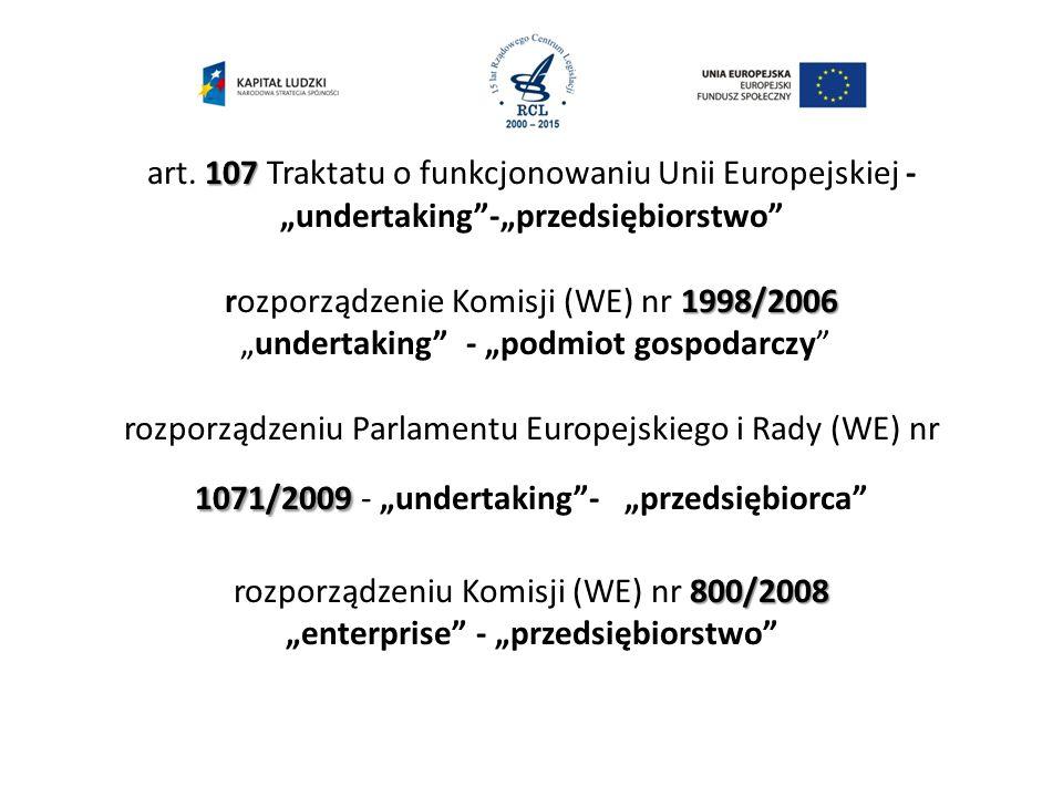 """107 1998/2006 1071/2009 800/2008 art. 107 Traktatu o funkcjonowaniu Unii Europejskiej - """"undertaking""""-""""przedsiębiorstwo"""" rozporządzenie Komisji (WE) n"""