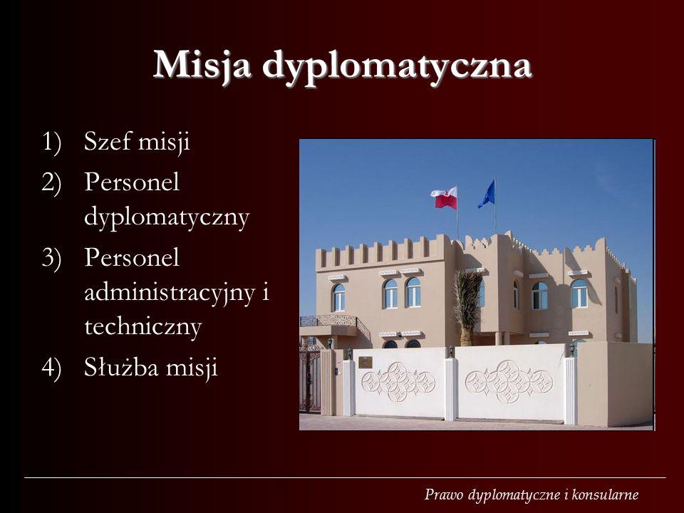 Prawo dyplomatyczne i konsularne Misja dyplomatyczna 1)Szef misji 2)Personel dyplomatyczny 3)Personel administracyjny i techniczny 4)Służba misji