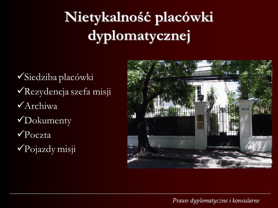 Prawo dyplomatyczne i konsularne Nietykalność placówki dyplomatycznej Siedziba placówki Rezydencja szefa misji Archiwa Dokumenty Poczta Pojazdy misji