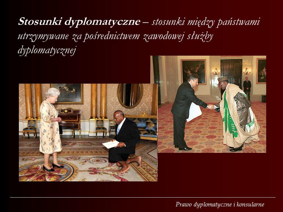Prawo dyplomatyczne i konsularne Stosunki dyplomatyczne – stosunki między państwami utrzymywane za pośrednictwem zawodowej służby dyplomatycznej