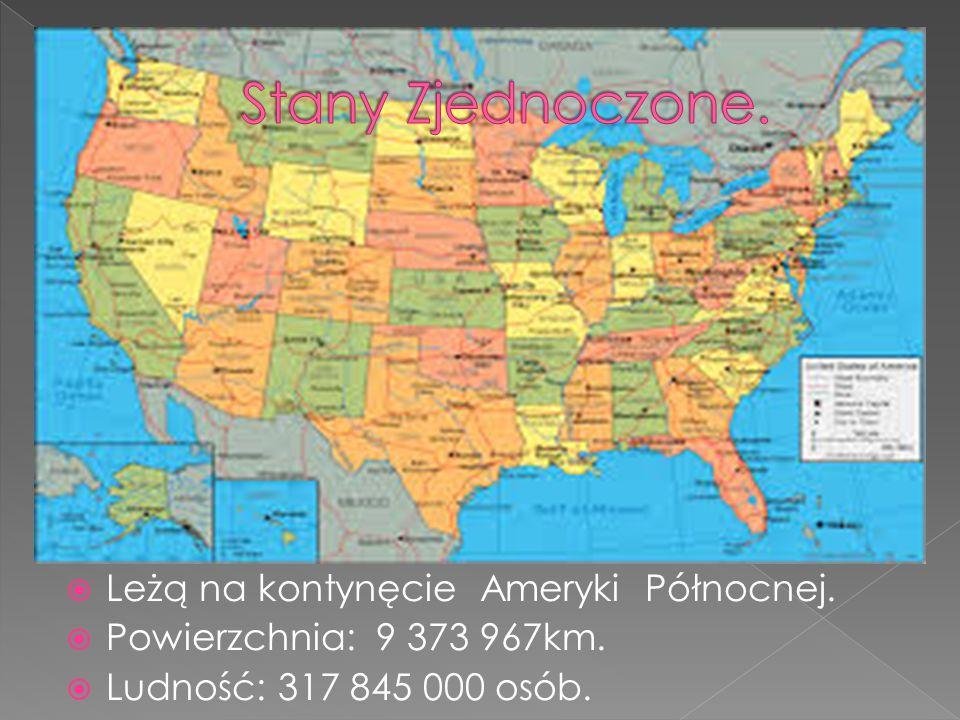  Leżą na kontynęcie Ameryki Północnej.  Powierzchnia: 9 373 967km.  Ludność: 317 845 000 osób.
