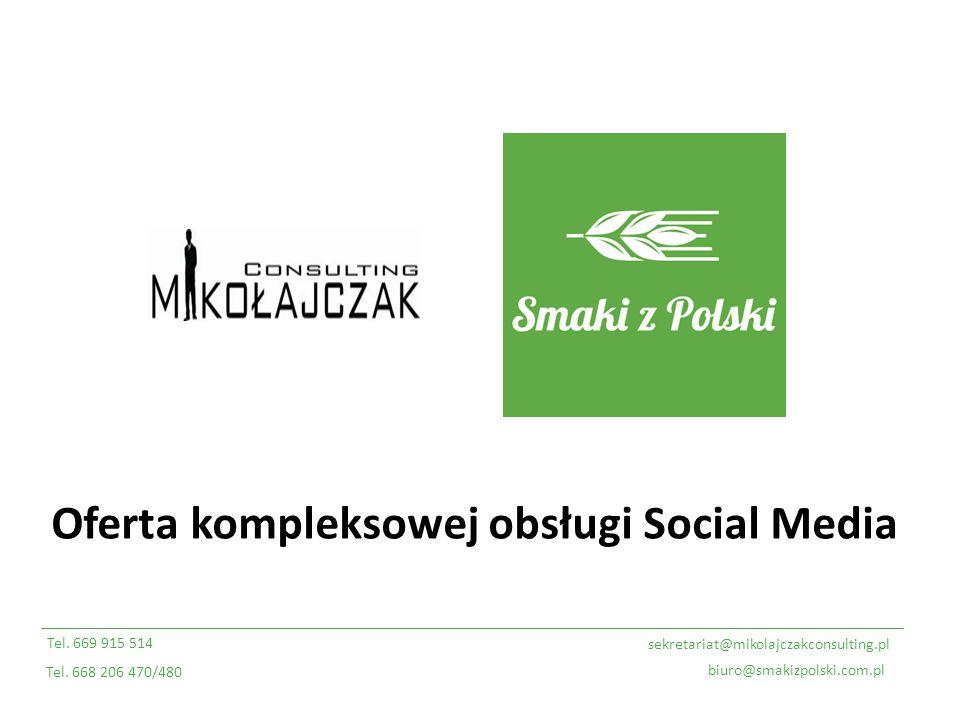 Oferta kompleksowej obsługi Social Media sekretariat@mikolajczakconsulting.pl Tel. 669 915 514 Tel. 668 206 470/480 biuro@smakizpolski.com.pl