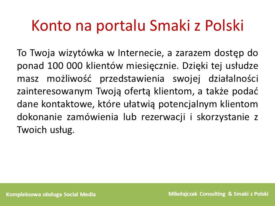 Kompleksowa obsługa Social Media Mikołajczak Consulting & Smaki z Polski Konto na portalu Smaki z Polski To Twoja wizytówka w Internecie, a zarazem do