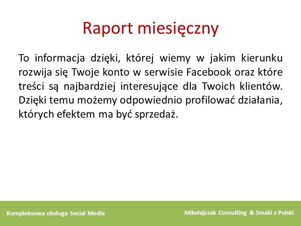 Kompleksowa obsługa Social Media Mikołajczak Consulting & Smaki z Polski Raport miesięczny To informacja dzięki, której wiemy w jakim kierunku rozwija