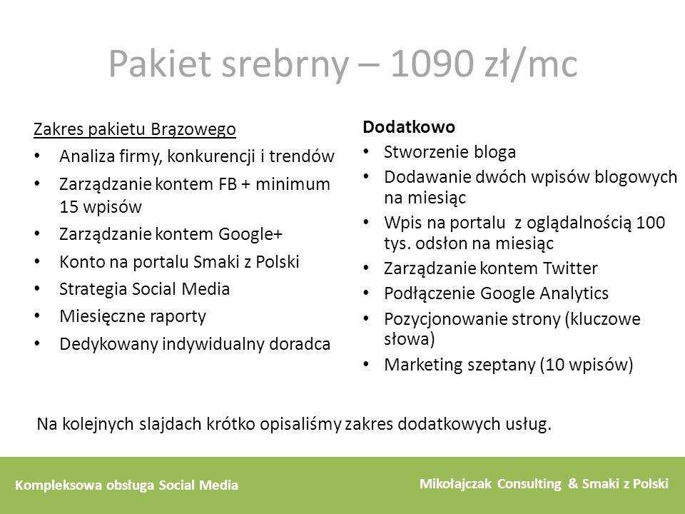 Kompleksowa obsługa Social Media Mikołajczak Consulting & Smaki z Polski Pakiet srebrny – 1090 zł/mc Zakres pakietu Brązowego Analiza firmy, konkurenc