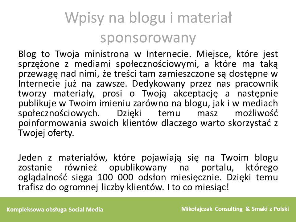 Kompleksowa obsługa Social Media Mikołajczak Consulting & Smaki z Polski Wpisy na blogu i materiał sponsorowany Blog to Twoja ministrona w Internecie.