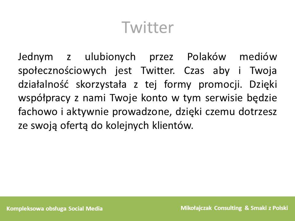 Kompleksowa obsługa Social Media Mikołajczak Consulting & Smaki z Polski Twitter Jednym z ulubionych przez Polaków mediów społecznościowych jest Twitt