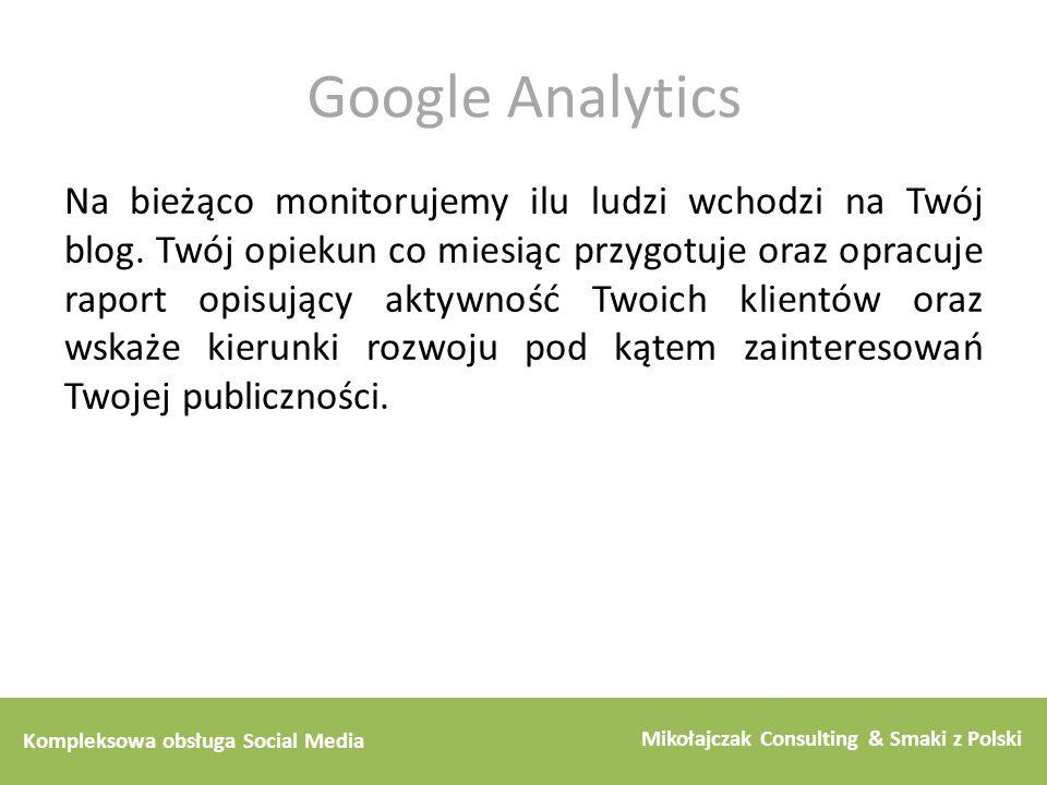Kompleksowa obsługa Social Media Mikołajczak Consulting & Smaki z Polski Google Analytics Na bieżąco monitorujemy ilu ludzi wchodzi na Twój blog. Twój