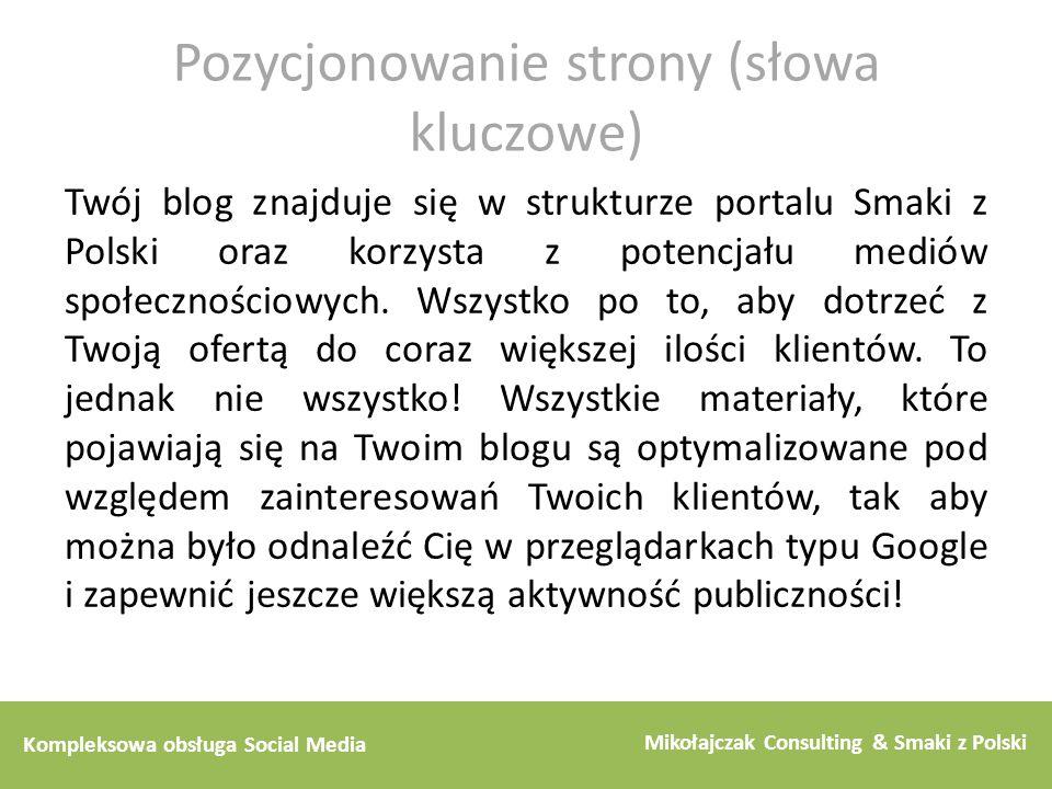 Kompleksowa obsługa Social Media Mikołajczak Consulting & Smaki z Polski Pozycjonowanie strony (słowa kluczowe) Twój blog znajduje się w strukturze po