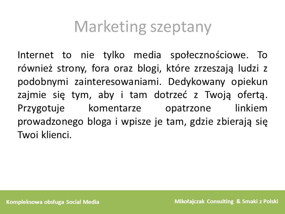 Kompleksowa obsługa Social Media Mikołajczak Consulting & Smaki z Polski Marketing szeptany Internet to nie tylko media społecznościowe. To również st