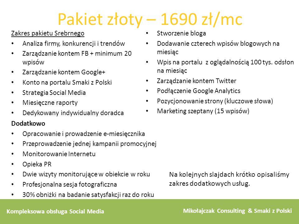 Kompleksowa obsługa Social Media Mikołajczak Consulting & Smaki z Polski Pakiet złoty – 1690 zł/mc Zakres pakietu Srebrnego Analiza firmy, konkurencji