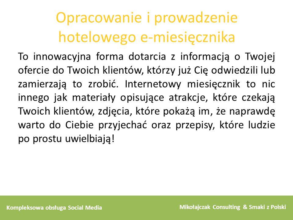 Kompleksowa obsługa Social Media Mikołajczak Consulting & Smaki z Polski Opracowanie i prowadzenie hotelowego e-miesięcznika To innowacyjna forma dota