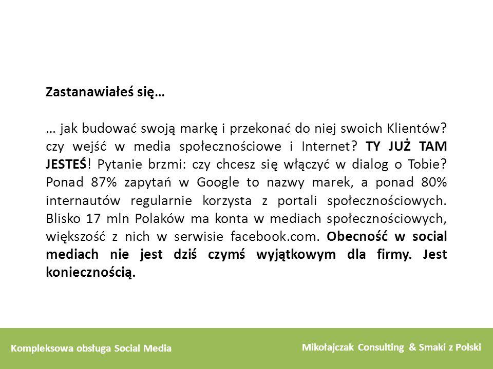 Kompleksowa obsługa Social Media Mikołajczak Consulting & Smaki z Polski Zastanawiałeś się… … jak budować swoją markę i przekonać do niej swoich Klien