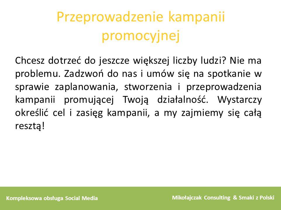 Kompleksowa obsługa Social Media Mikołajczak Consulting & Smaki z Polski Przeprowadzenie kampanii promocyjnej Chcesz dotrzeć do jeszcze większej liczb