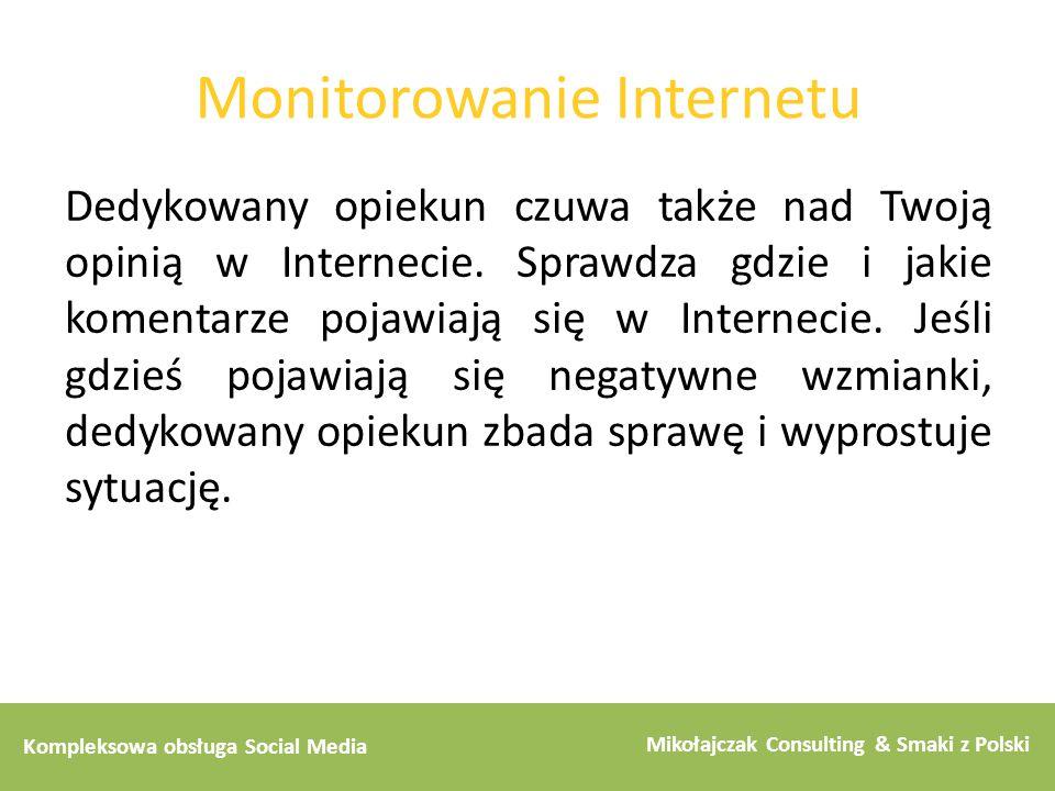 Kompleksowa obsługa Social Media Mikołajczak Consulting & Smaki z Polski Monitorowanie Internetu Dedykowany opiekun czuwa także nad Twoją opinią w Int