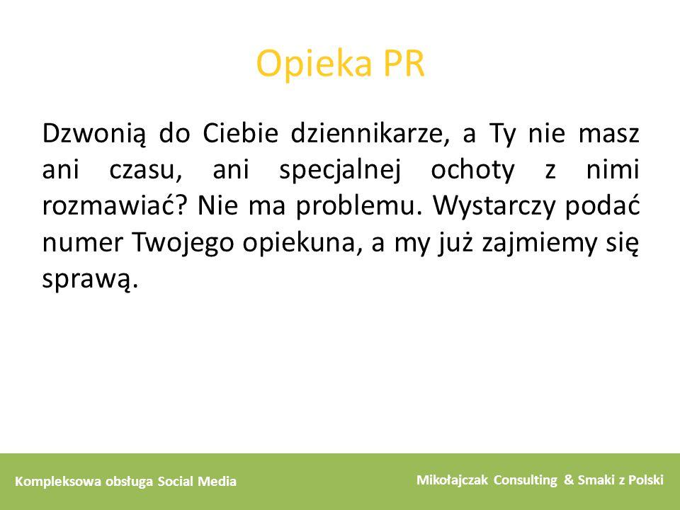 Kompleksowa obsługa Social Media Mikołajczak Consulting & Smaki z Polski Opieka PR Dzwonią do Ciebie dziennikarze, a Ty nie masz ani czasu, ani specja
