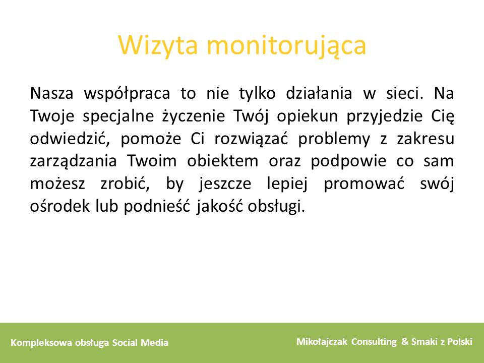 Kompleksowa obsługa Social Media Mikołajczak Consulting & Smaki z Polski Wizyta monitorująca Nasza współpraca to nie tylko działania w sieci. Na Twoje