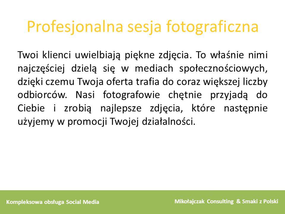 Kompleksowa obsługa Social Media Mikołajczak Consulting & Smaki z Polski Profesjonalna sesja fotograficzna Twoi klienci uwielbiają piękne zdjęcia. To