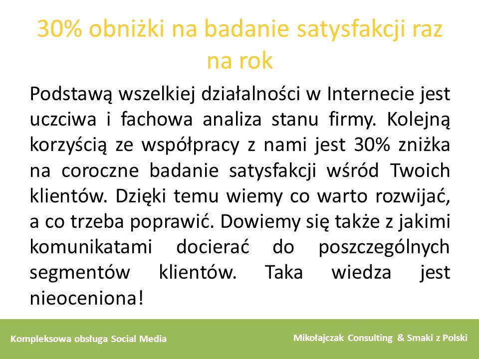 Kompleksowa obsługa Social Media Mikołajczak Consulting & Smaki z Polski 30% obniżki na badanie satysfakcji raz na rok Podstawą wszelkiej działalności