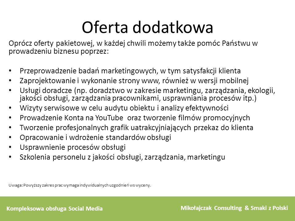 Kompleksowa obsługa Social Media Mikołajczak Consulting & Smaki z Polski Oferta dodatkowa Oprócz oferty pakietowej, w każdej chwili możemy także pomóc