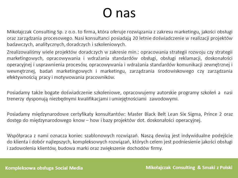 Kompleksowa obsługa Social Media Mikołajczak Consulting & Smaki z Polski O nas Mikołajczak Consulting Sp. z o.o. to firma, która oferuje rozwiązania z