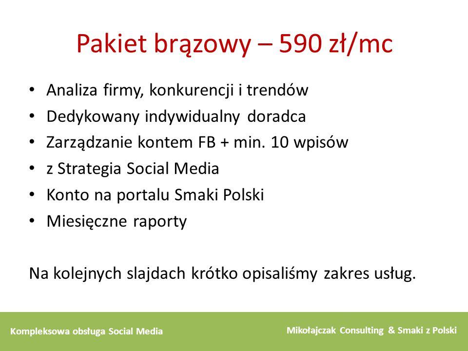 Kompleksowa obsługa Social Media Mikołajczak Consulting & Smaki z Polski Pakiet brązowy – 590 zł/mc Analiza firmy, konkurencji i trendów Dedykowany in