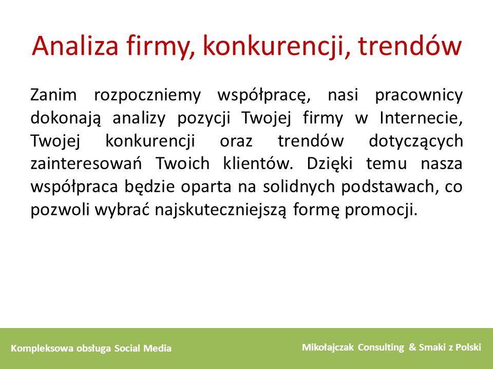 Kompleksowa obsługa Social Media Mikołajczak Consulting & Smaki z Polski Analiza firmy, konkurencji, trendów Zanim rozpoczniemy współpracę, nasi praco
